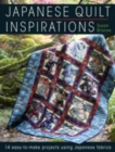 Japanese Quilt Inspirations : 15 Easy-to-Quilt Projects That Make the Most of Japanese Fabrics - Book