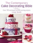 The Contemporary Cake Decorating Bible : Creative Techniques, Resh Inspiration, Stylish Designs - Book