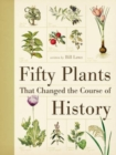 Fifty Plants That Changed the Course of History - Book