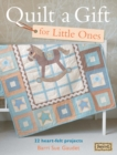 Quilt A Gift For Little Ones : 22 Heart-Felt Projects for Babies - Book