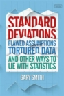 Standard Deviations : Flawed Assumptions, Tortured Data and Other Ways to Lie With Statistics - Book