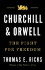 Churchill and Orwell : The Fight for Freedom - Book