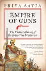 Empire of Guns : The Violent Making of the Industrial Revolution - Book
