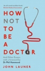 How Not to be a Doctor : And Other Essays - Book