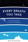 Every Breath You Take : A User's Guide to the Atmosphere - Book