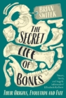 The Secret Life of Bones : Their Origins, Evolution and Fate - Book