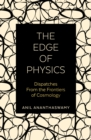The Edge of Physics : Dispatches from the Frontiers of Cosmology - Book