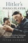 Hitler's Piano Player : The Rise and Fall of Ernst Hanfstaengl - Confidant of Hitler, Ally of Roosevelt - Book