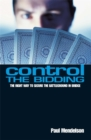 Control The Bidding : The Right Way to Secure the Battleground in Bridge - Book