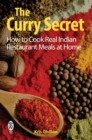The Curry Secret : How to Cook Real Indian Restaurant Meals at Home - Book