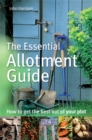 The Essential Allotment Guide : How to Get the Best out of Your Plot - Book