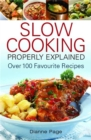 Slow Cooking Properly Explained : Over 100 Favourite Recipes - Book