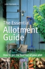 The Essential Allotment Guide : How to Get the Best out of Your Plot - eBook