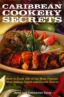 Caribbean Cookery Secrets : How to Cook 100 of the Most Popular West Indian, Cajun and Creole Dishes - Book