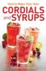 How to Make Your Own Cordials And Syrups - Book