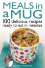Meals in a Mug : 100 delicious recipes ready to eat in minutes - Book