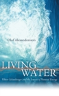Living Water : Viktor Schauberger and the Secrets of Natural Energy - Book