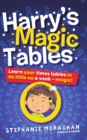 Harry's Magic Tables : Learn your times tables in as little as a week! - Book