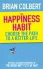 The Happiness Habit : Choose the Path to a Better Life - eBook