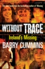 Without Trace - Ireland's Missing : Profiling the Disappearances of Men, Women and Children in Ireland since 1970 - eBook