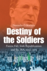 Destiny of the Soldiers - Fianna Fail, Irish Republicanism and the IRA, 1926-1973 : The History of Ireland's Largest and Most Successful Political Party - eBook