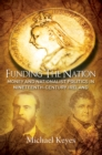 Funding the Nation : Money and Nationalist Politics in Nineteenth-century Ireland - eBook