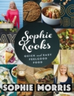 Sophie Kooks : Quick and Easy Feelgood Food from Sophie Morris - eBook