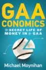 GAAconomics : The Secret Life of Money in the GAA - eBook