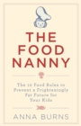 The Food Nanny : The 10 Food Rules to Prevent a Frighteningly Fat Future for Your Children - eBook