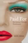 Paid For - My Journey through Prostitution : Surviving a Life of Prostitution and Drug Addiction on Dublin's Streets - eBook