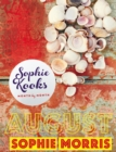 Sophie Kooks Month by Month: August : Quick and Easy Feelgood Seasonal Food for August from Kooky Dough's Sophie Morris - eBook
