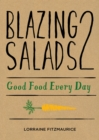 Blazing Salads 2: Good Food Everyday : Good Food Every Day from Lorraine Fitzmaurice - eBook