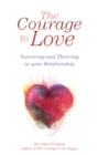 The Courage to Love: Surviving and Thriving in Your Relationship : A Practical Guide for Couples in Distress from Dr Colm O'Connor, a Clinical Psychologist and Couples Therapist - eBook