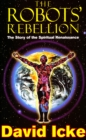 The Robots' Rebellion - The Story of Spiritual Renaissance : David Icke's History of the New World Order - eBook