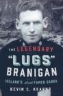 The Legendary 'Lugs Branigan' - Ireland's Most Famed Garda : How One Man became Dublin's Tough Justice Legend - eBook