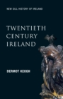Twentieth-Century Ireland (New Gill History of Ireland 6) : Revolution and State-Building - The Partition of Ireland, the Troubles and the Celtic Tiger - eBook