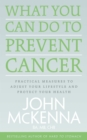 What You Can Do to Prevent Cancer : Practical Measures to Adjust Your Lifestyle and Protect Your Health - eBook