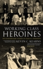Working Class Heroines : The Extraordinary Women of Dublin's Tenements - eBook