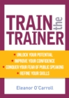 Train the Trainer : Unlock your potential as a professional trainer - eBook