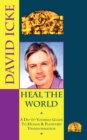 Heal the World : David Icke's Do-It-Yourself Guide to Human & Planetary Transformation - eBook