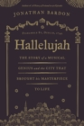 Hallelujah - The story of a musical genius and the city that brought his masterpiece to life : George Frideric Handel's Messiah in Dublin - eBook