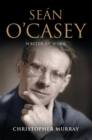 Sean O'Casey, Writer at Work : The Definitive Biography of the Last Great Writer of the Irish Literary Revival - eBook