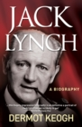 Jack Lynch, A Biography : The Life and Times of Irish Taoiseach Jack Lynch (1917-1999) - eBook