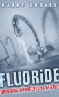 Fluoride: Drinking Ourselves to Death? : The Scientific Argument Against Water Fluoridation - eBook