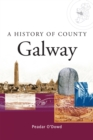 A History of County Galway : A comprehensive study of Galway's history, culture and people - eBook