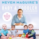 Neven Maguire's Complete Baby & Toddler Cookbook - Book