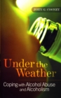 Under the Weather - Coping with Alcohol Abuse and Alcoholism : New and updated edition - eBook