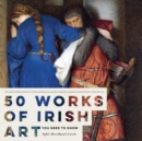 50 Works of Irish Art You Need to Know - Book