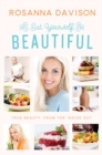 Eat Yourself Beautiful : True Beauty, from the Inside Out - Book