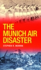 The Munich Air Disaster - The True Story behind the Fatal 1958 Crash : The Night 8 of Manchester United's 'Busby Babes' Died - eBook